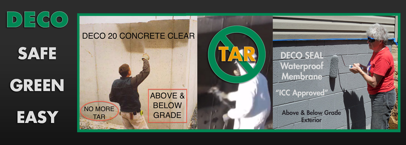 DECO: Safe, Green, Easy. DECO 20 Concrete Clear (Above & Below Grade) - No More Tar - Deco Seal Waterproof Membrane is ICC Approved!