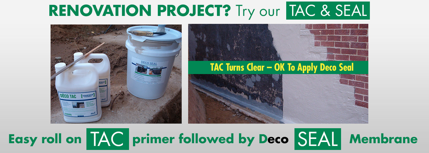 Renovation Project? Try our TAC & SEAL. Easy roll on TAC primer followed by Deco SEAL Membrane